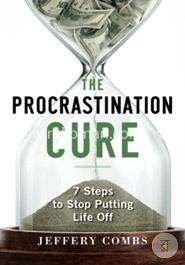 Procrastination Cure: 7 Steps to Stop Putting Life Off