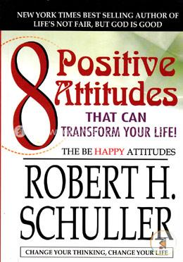 8 Positive Attitudes That Can Transform Your Life!