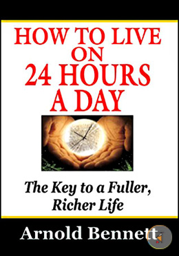 How To Live On 24 Hours A Day (The Key To a Fuller, Richer Life)