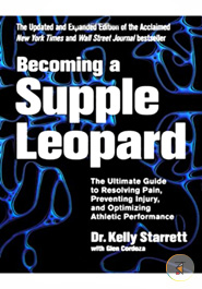 Becoming a Supple Leopard  The Ultimate Guide to Resolving Pain, Preventing Injury, and Optimizing Athletic Performance