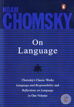 On Language (Chomsky`s Classic Works Language and Responsibility and Reflections on Language in One Volume)