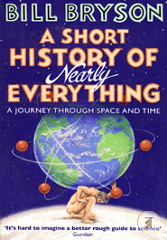 A Short History Of Nearly Everything (A Journey Through Space and Time)