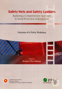 Safety Nets and Safety Ladders : Exploring a Comprehensive Approach to Social Protection in Bangladesh