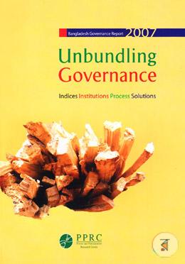 Unbunding Governance : Bangladesh Governance Report 2007