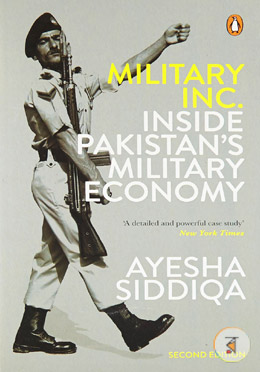 Military Inc.: Inside Pakistan Military Economy