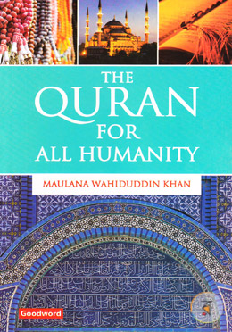 The Quran for All Humanity (Selected verses from the Quran followed by their explanation and short moral messages)