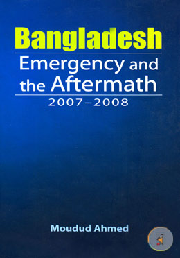 Bangladesh Emergency and the Aftermath 2007-2008