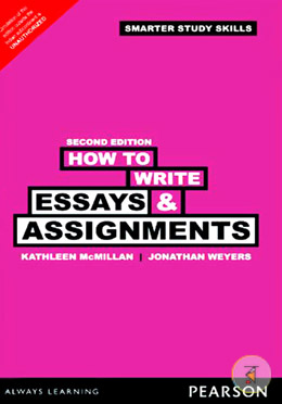 How To Write Essays and Assignments (Dissertations, Project reports, Argue, Statistics, Exam, Assessments And Smarter Study Skills Companion)