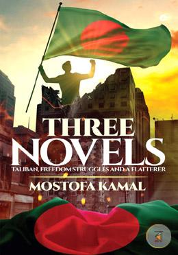 Three Novels (Taliban, Freedom Struggles and a Flatterer)