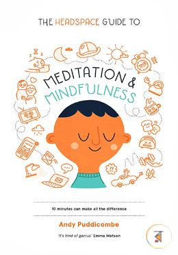 The Headspace Guide to... Mindfulness and Meditation