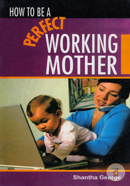 How To Be A Perfect Working Mother