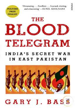 The Blood Telegram: Indias Secret War in East Pakistan