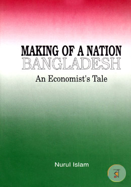 Making of a Nation Bangladesh: An Economist's Tale