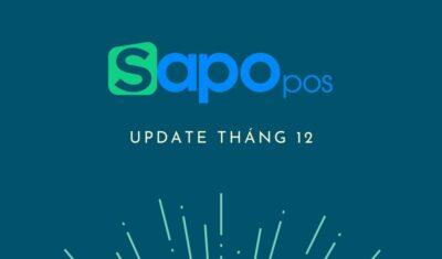 Sapo POS update tháng 12 - Những tính năng hỗ trợ chủ kinh doanh vận hành dễ dàng hơn