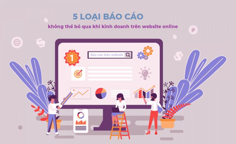 5 loại báo cáo không thể bỏ qua khi kinh doanh trên website online