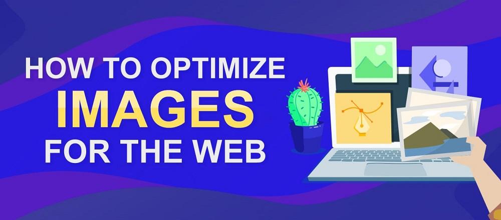 Cách tối ưu hình ảnh cho website bạn nên biết (Update 2021)