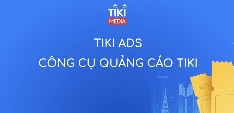 Hướng dẫn chạy quảng cáo Tiki chi tiết A-Z