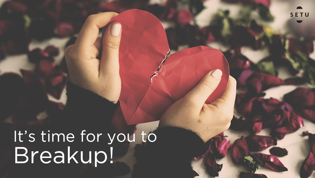This month of love, it's time for you to breakup!