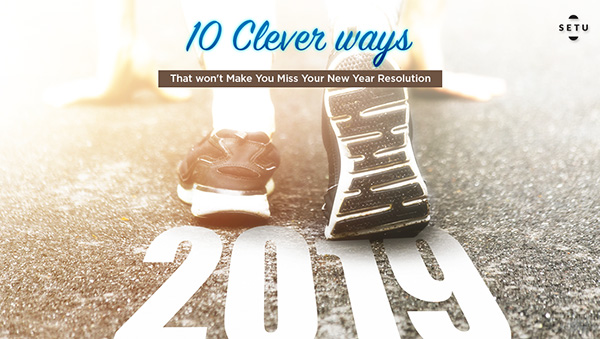 10 Clever Ways That won't Make You Miss Your New Year Resolution