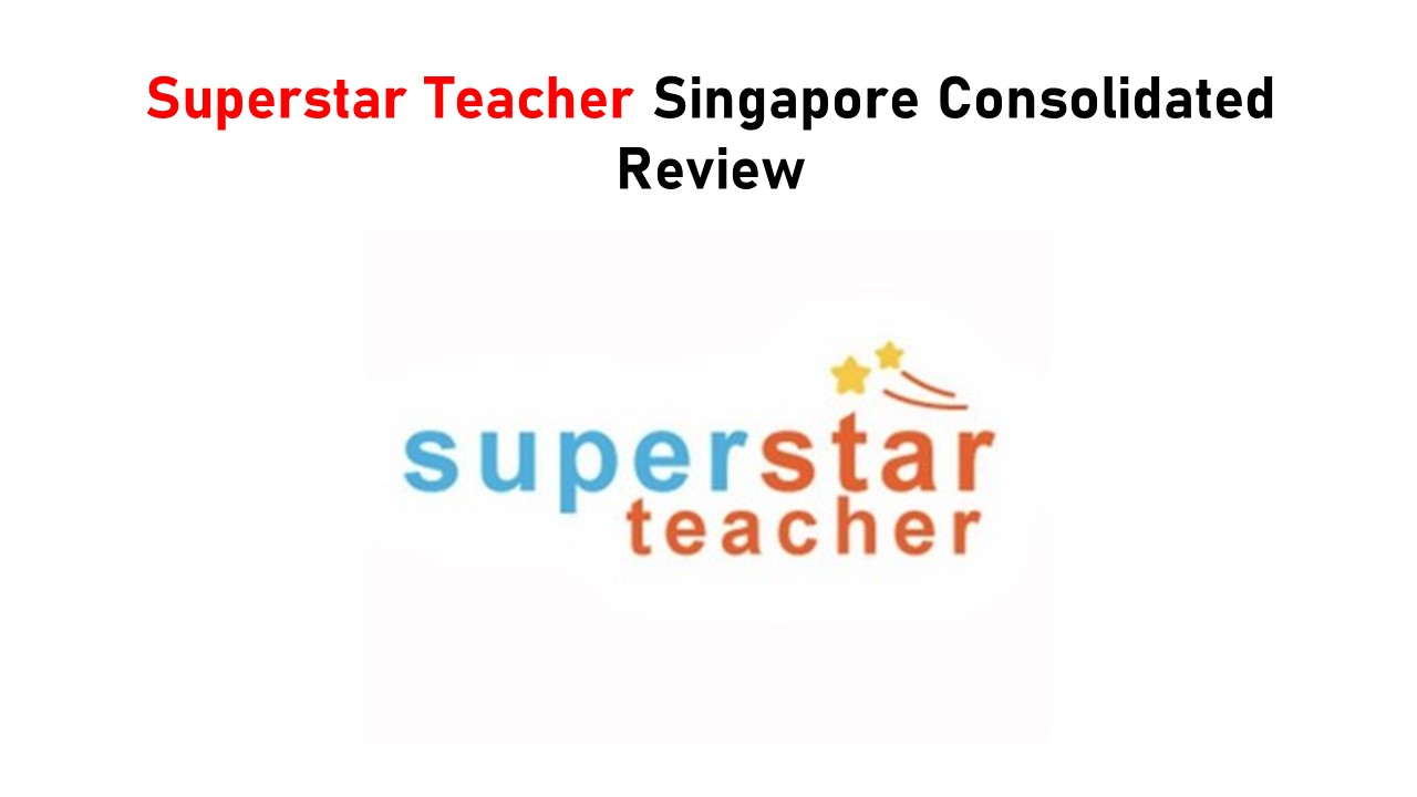 Superstar Teacher Singapore Consolidated Review