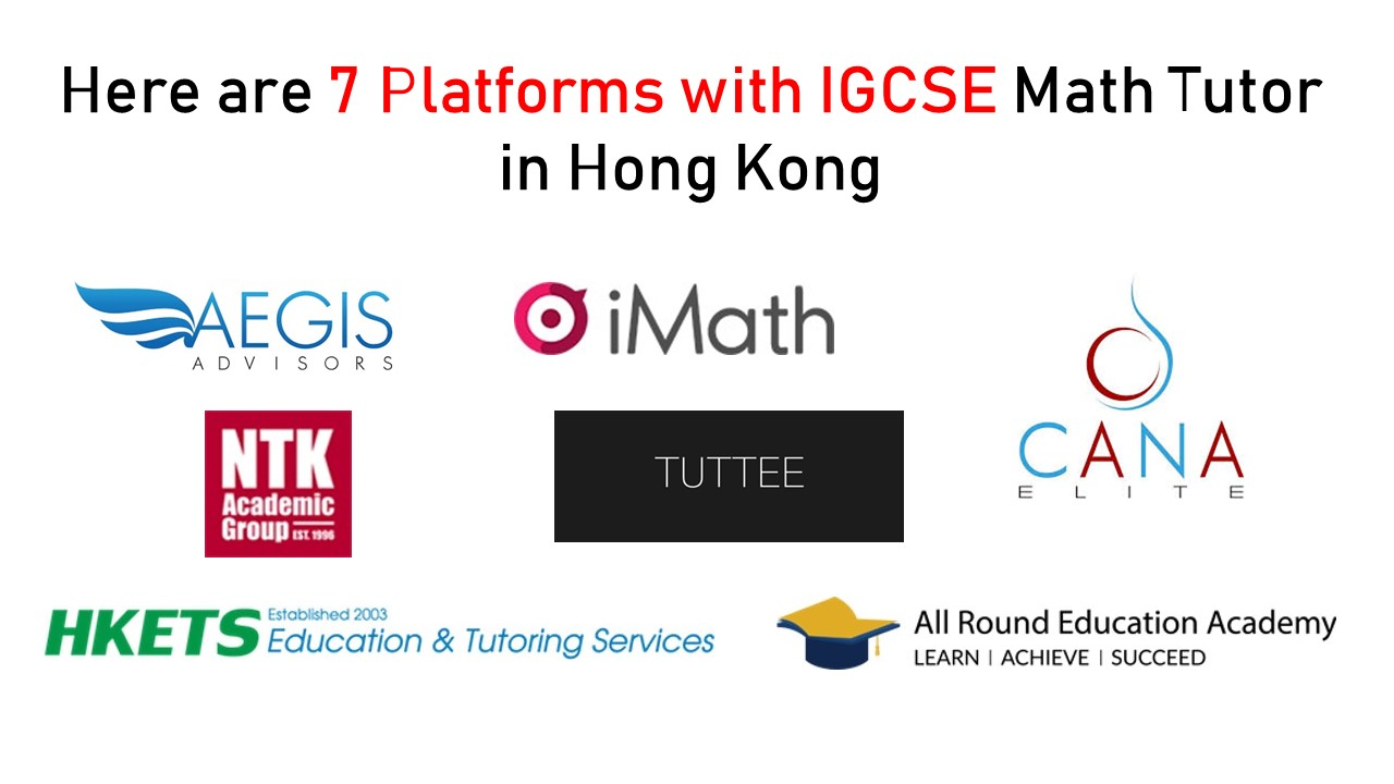 Here are 7 Platforms with IGCSE Math Tutor in Hong Kong