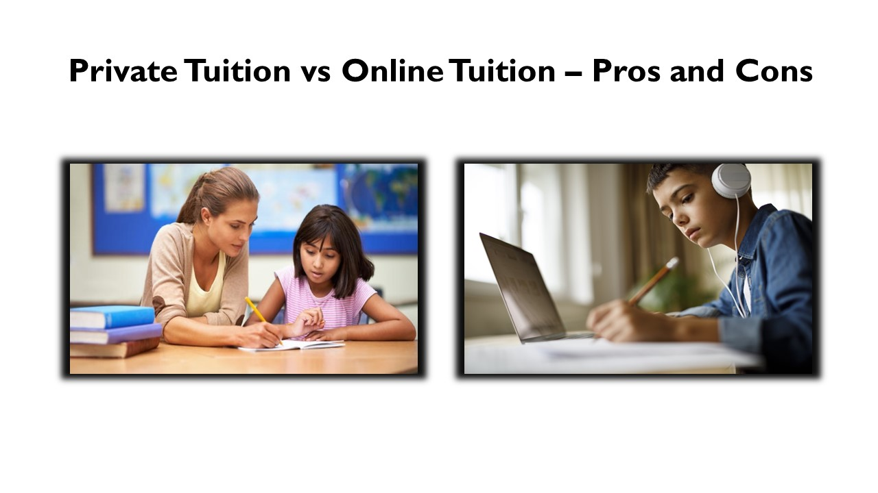 Private Tuition vs Online Tuition – Pros and Cons