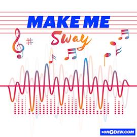 Make Me Sway,Songdew
