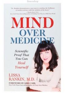 Mind Over Medicine by Lissa Rankin, MD