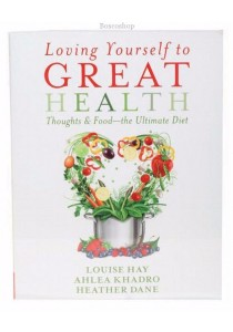Loving Yourself to Great Health by L. Hay, A. Khadro & H. Dane