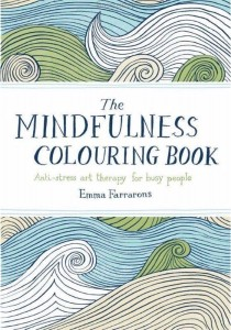 The Mindfulness Colouring Book by Emma Farrarons