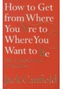 How to Get from Where You are to Where You Want to be: The 25 Principles of Success [9780007245758]