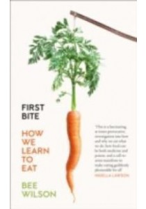 First Bite : How We Learn to Eat -- Paperback ( by Wilson, Bee ) [9780007549702]