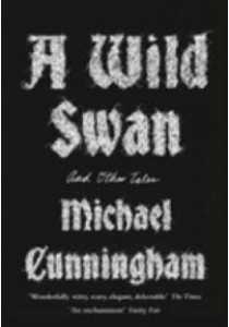 A Wild Swan: And Other Tales ( by Cunningham, Michael/ Shimizu, Yuko (ILL) ) [9780008140403]