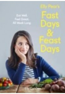 Elly Pear's Fast Days and Feast Days : Eat Well. Feel Great. All Week Long. [9780008157920]