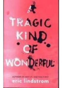 Tragic Kind of Wonderful ( OME ) (EXPORT) ( by Lindstrom, Eric ) [9780008183011]