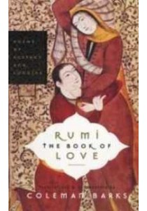 Rumi the Book of Love : Poems of Ecstasy and Longing (Reprint) ( by Barks, Coleman (TRN)/ Moyne, John/ Ergin, Nevit/ Nicholson, Reynold/ G ) [9780060750503]
