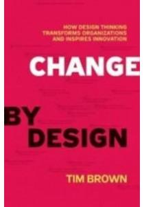 [Brown, Tim ] Change by Design : How Design Thinking Can Transform Organizations and Inspire Innovation (Books Kinokuniya)