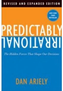 Predictably Irrational : The Hidden Forces That Shape Our Decisions [9780062018205]