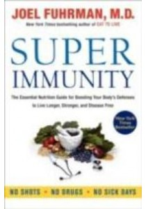 Super Immunity : The Essential Nutrition Guide for Boosting Your Body's Defenses [9780062080646]