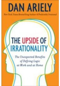 The Upside of Irrationality : The Unexpected Benefits of Defying Logic (OME A-FORMAT) (Reprint) ( by Ariely, Dan ) [9780062086440]