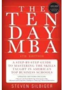 The Ten-Day MBA : A Step-by-Step Guide to Mastering the Skills Taught in America's Top Business Schools (4th) ( by Silbiger, Steven ) [9780062199577]