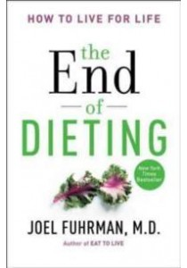 The End of Dieting : How to Live for Life [9780062249333]