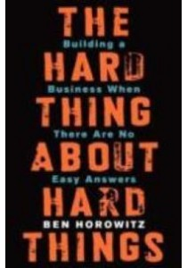 The Hard Thing about Hard Things : Building a Business When There Are No Easy Answers ( by Horowitz, Ben ) [9780062273208]