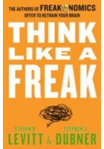 Think Like a Freak : How to Solve Problems, Win Fights and Be a Slightly Better Person (OME A-FORMAT) ( by Levitt, Steven D./ Dubner, Stephen J. ) [9780062295927]