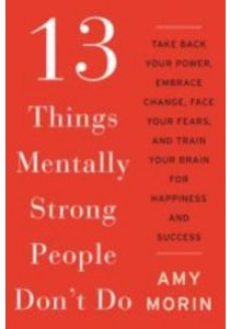 13 Things Mentally Strong People Don't Do [9780062391544]