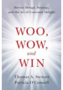 Woo, Wow, and Win : Service Design, Strategy, and the Art of Customer Delight [9780062415691]