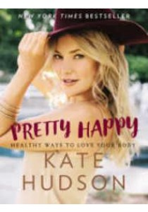 Pretty Happy : Healthy Ways to Love Your Body ( by Hudson, Kate ) [9780062434234]