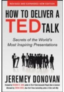 How to Deliver a TED Talk : Secrets of the World's Most Inspiring Presentations ( by Donovan, Jeremey/ St. John, Richard (FRW)/ Sinek, Simon (AFT) ) [9780071831598]