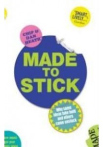 Made to Stick : Why Some Ideas Take Hold and Others Come Unstuck [9780099505693]