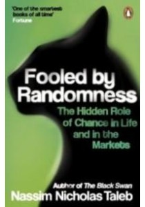 Fooled by Randomness : The Hidden Role of Chance in Life and in the Markets [9780141031484]